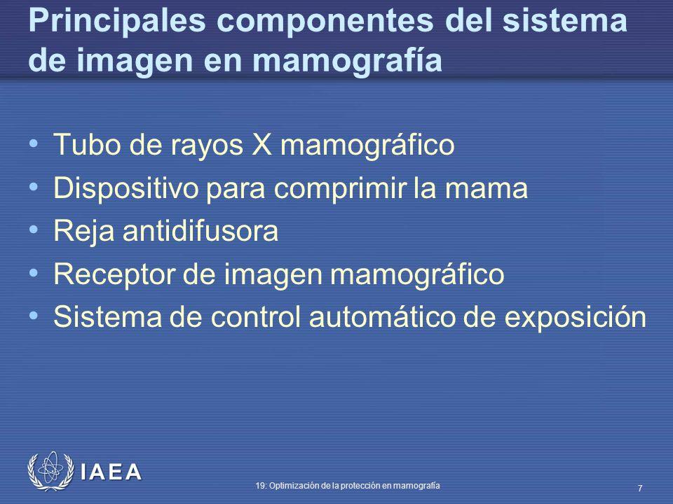 IAEA 19: Optimización de la protección en mamografía 7 Principales componentes del sistema de imagen en mamografía Tubo de rayos X mamográfico Disposi