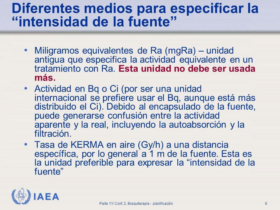 IAEA Parte 11/ Conf.2. Braquiterapia - planificación7 Se usan muchas unidades...
