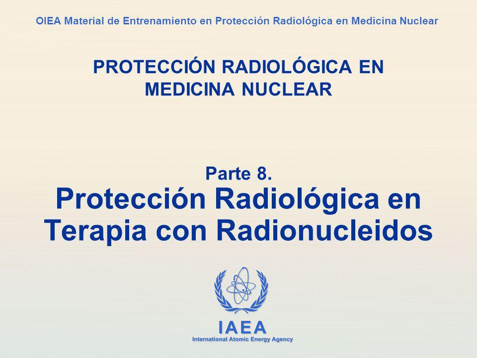 IAEA International Atomic Energy Agency OIEA Material de Entrenamiento en Protección Radiológica en Medicina Nuclear PROTECCIÓN RADIOLÓGICA EN MEDICINA NUCLEAR Parte 8.