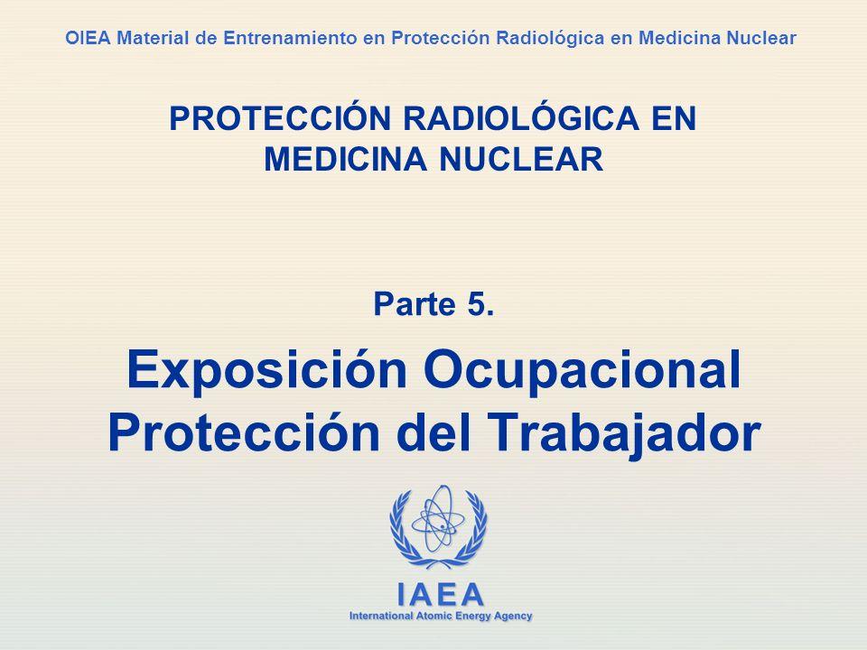 IAEA International Atomic Energy Agency OIEA Material de Entrenamiento en Protección Radiológica en Medicina Nuclear Parte 5. Exposición Ocupacional P