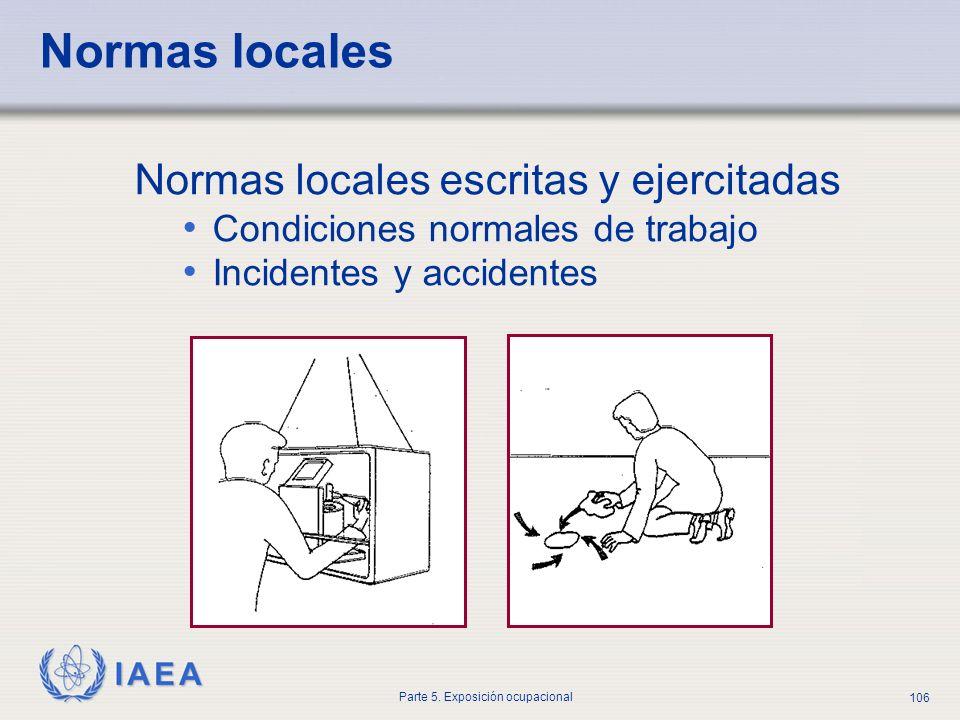 IAEA Parte 5. Exposición ocupacional 106 Normas locales escritas y ejercitadas Condiciones normales de trabajo Incidentes y accidentes Normas locales