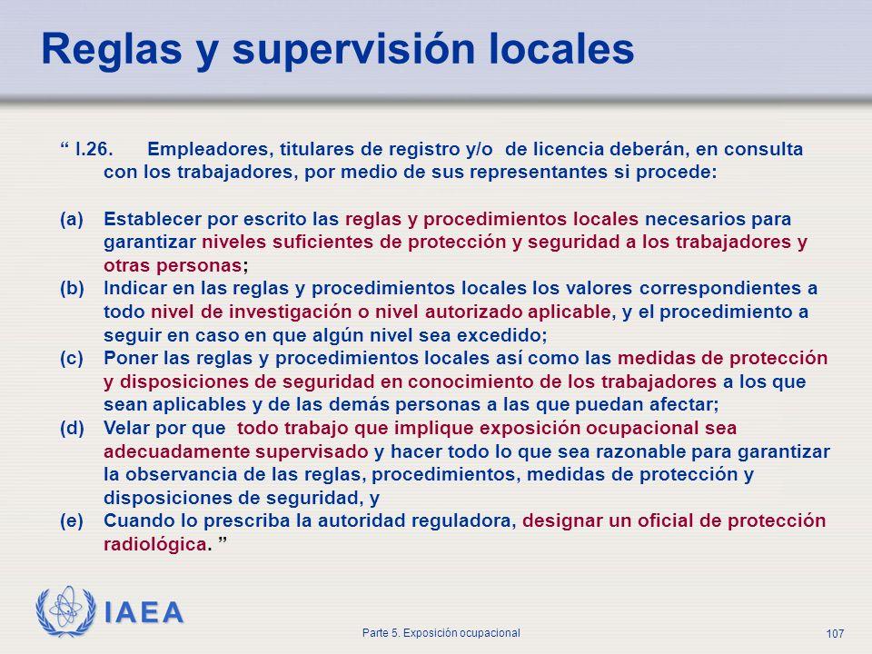 IAEA Parte 5. Exposición ocupacional 107 I.26. Empleadores, titulares de registro y/o de licencia deberán, en consulta con los trabajadores, por medio