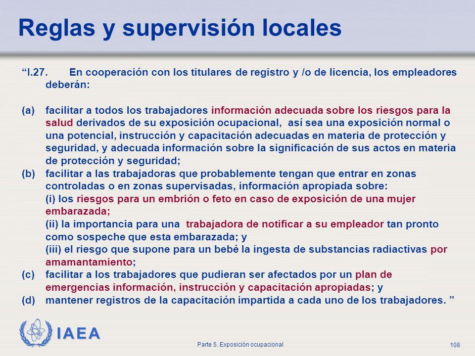 IAEA Parte 5. Exposición ocupacional 108 I.27. En cooperación con los titulares de registro y /o de licencia, los empleadores deberán: (a)facilitar a