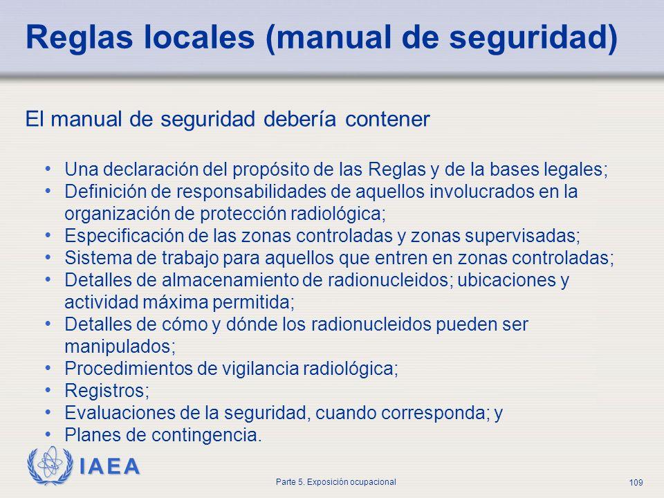 IAEA Parte 5. Exposición ocupacional 109 Reglas locales (manual de seguridad) El manual de seguridad debería contener Una declaración del propósito de