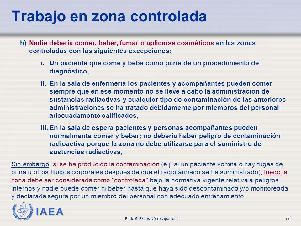 IAEA Parte 5. Exposición ocupacional 113 h)Nadie debería comer, beber, fumar o aplicarse cosméticos en las zonas controladas con las siguientes excepc