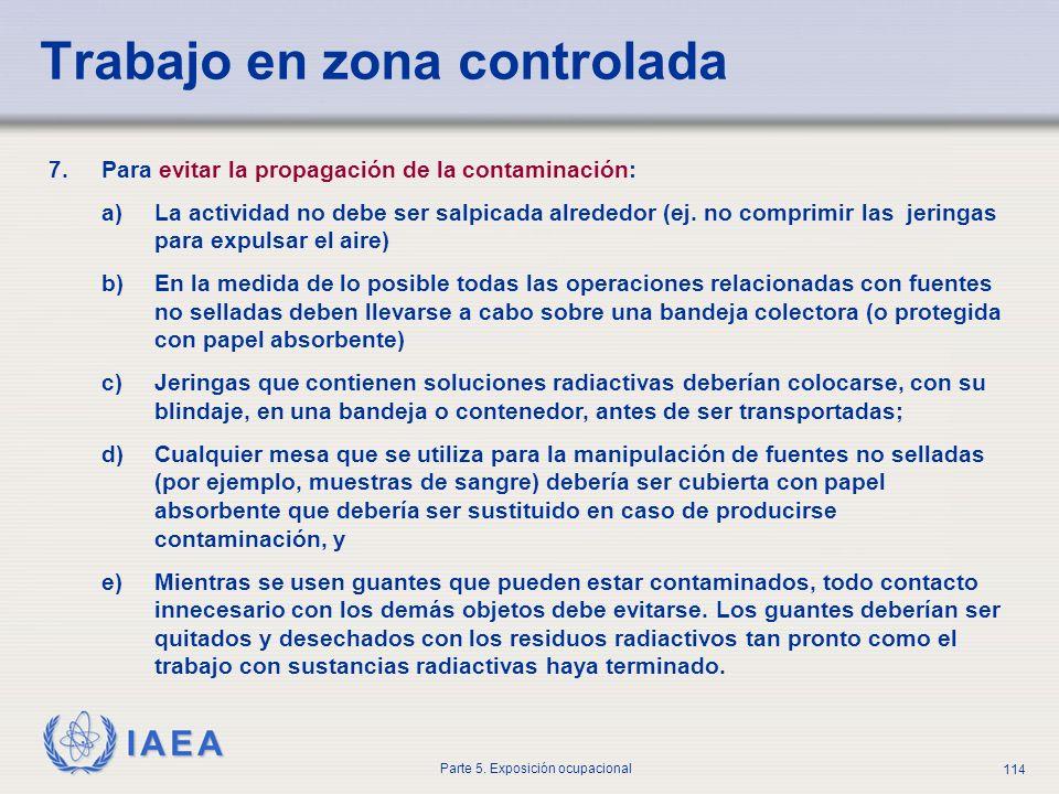 IAEA Parte 5. Exposición ocupacional 114 7.Para evitar la propagación de la contaminación: a)La actividad no debe ser salpicada alrededor (ej. no comp