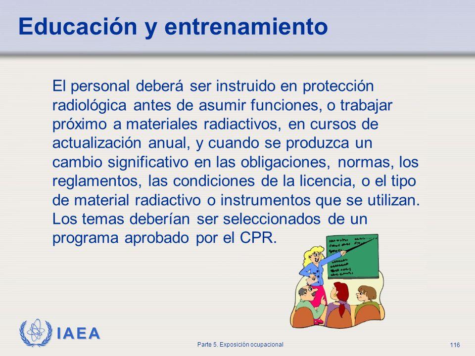 IAEA Parte 5. Exposición ocupacional 116 Educación y entrenamiento El personal deberá ser instruido en protección radiológica antes de asumir funcione