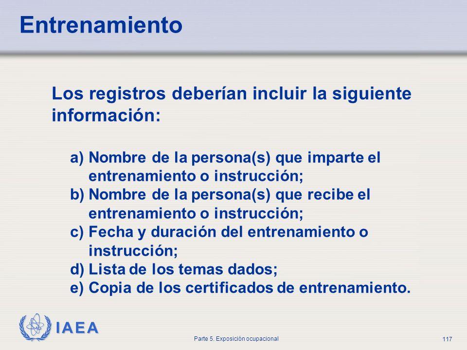 IAEA Parte 5. Exposición ocupacional 117 Entrenamiento Los registros deberían incluir la siguiente información: a)Nombre de la persona(s) que imparte
