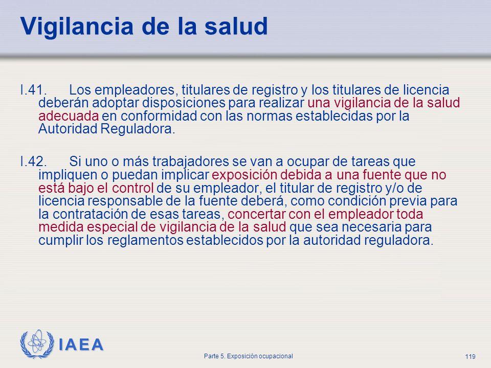 IAEA Parte 5. Exposición ocupacional 119 Vigilancia de la salud I.41.Los empleadores, titulares de registro y los titulares de licencia deberán adopta