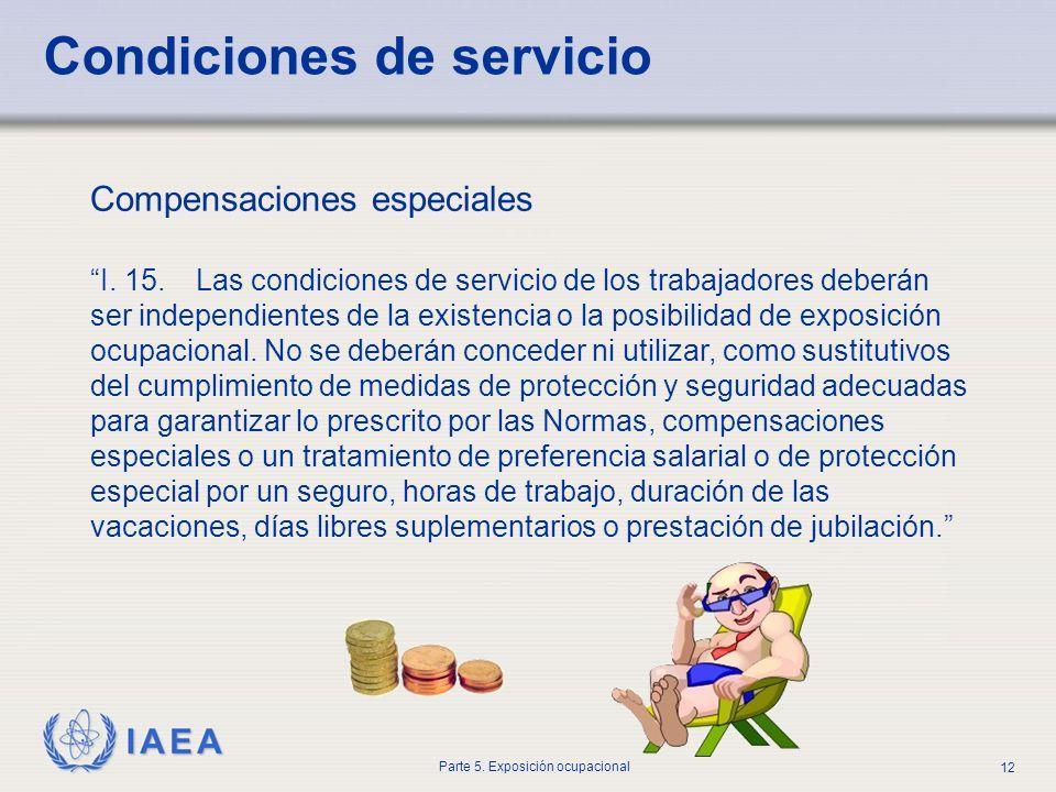IAEA Parte 5. Exposición ocupacional 12 Compensaciones especiales I. 15. Las condiciones de servicio de los trabajadores deberán ser independientes de