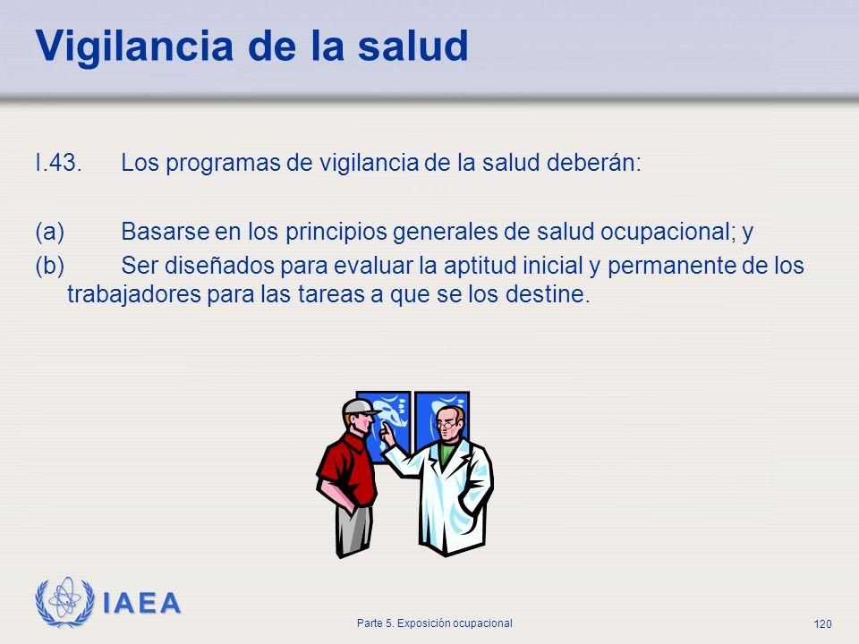 IAEA Parte 5. Exposición ocupacional 120 Vigilancia de la salud I.43. Los programas de vigilancia de la salud deberán: (a) Basarse en los principios g