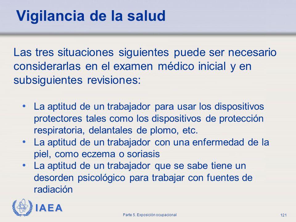 IAEA Parte 5. Exposición ocupacional 121 Vigilancia de la salud Las tres situaciones siguientes puede ser necesario considerarlas en el examen médico