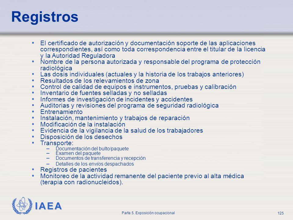 IAEA Parte 5. Exposición ocupacional 125 Registros El certificado de autorización y documentación soporte de las aplicaciones correspondientes, así co