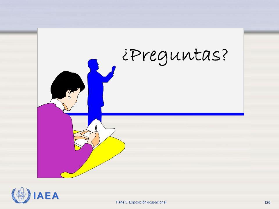 IAEA Parte 5. Exposición ocupacional 126 ¿Preguntas?