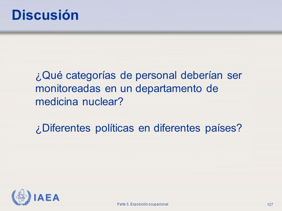 IAEA Parte 5. Exposición ocupacional 127 Discusión ¿Qué categorías de personal deberían ser monitoreadas en un departamento de medicina nuclear? ¿Dife