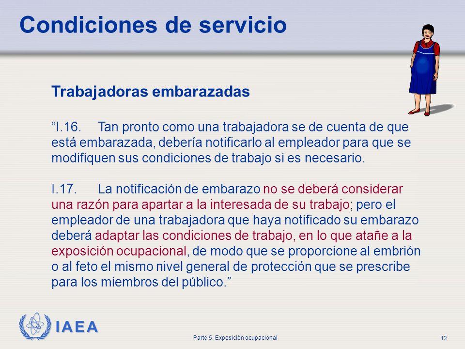 IAEA Parte 5. Exposición ocupacional 13 Trabajadoras embarazadas I.16. Tan pronto como una trabajadora se de cuenta de que está embarazada, debería no
