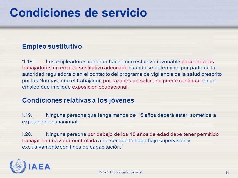 IAEA Parte 5. Exposición ocupacional 14 Empleo sustitutivo I.18. Los empleadores deberán hacer todo esfuerzo razonable para dar a los trabajadores un