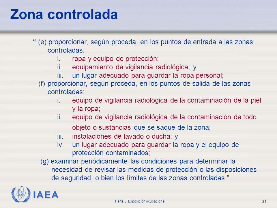 IAEA Parte 5. Exposición ocupacional 21 (e) proporcionar, según proceda, en los puntos de entrada a las zonas controladas: i.ropa y equipo de protecci