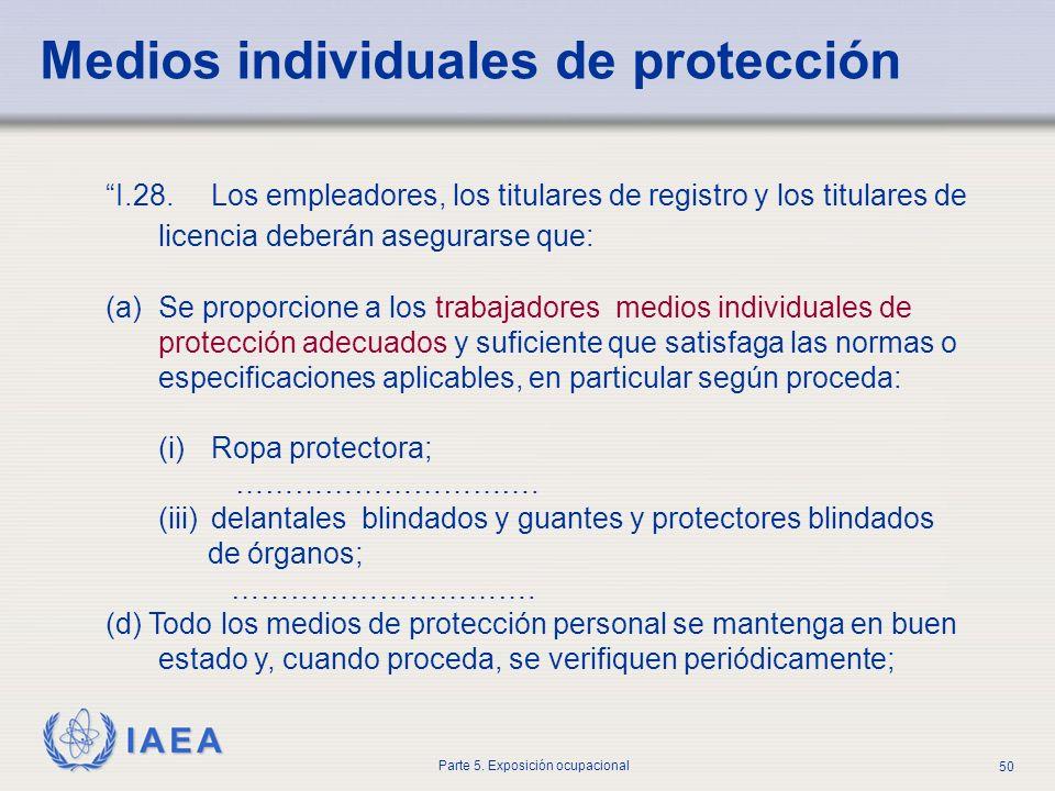 IAEA Parte 5. Exposición ocupacional 50 I.28. Los empleadores, los titulares de registro y los titulares de licencia deberán asegurarse que: (a)Se pro