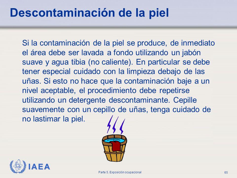 IAEA Parte 5. Exposición ocupacional 65 Descontaminación de la piel Si la contaminación de la piel se produce, de inmediato el área debe ser lavada a