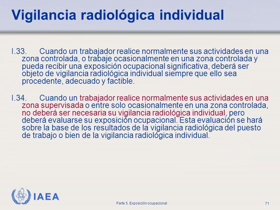 IAEA Parte 5. Exposición ocupacional 71 I.33. Cuando un trabajador realice normalmente sus actividades en una zona controlada, o trabaje ocasionalment