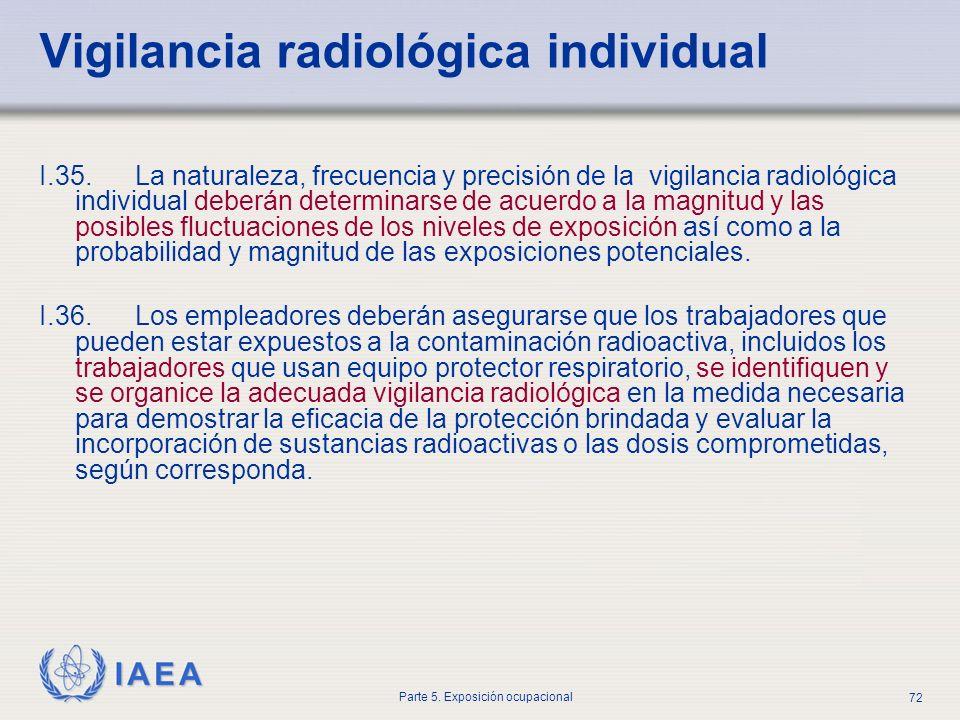 IAEA Parte 5. Exposición ocupacional 72 I.35. La naturaleza, frecuencia y precisión de la vigilancia radiológica individual deberán determinarse de ac