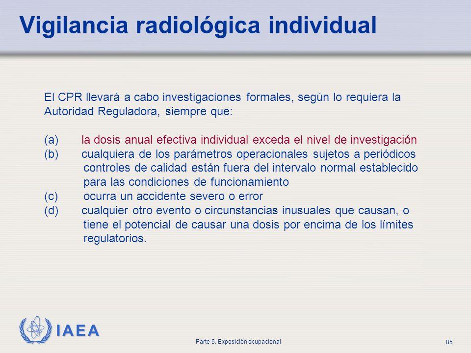 IAEA Parte 5. Exposición ocupacional 85 Vigilancia radiológica individual El CPR llevará a cabo investigaciones formales, según lo requiera la Autorid