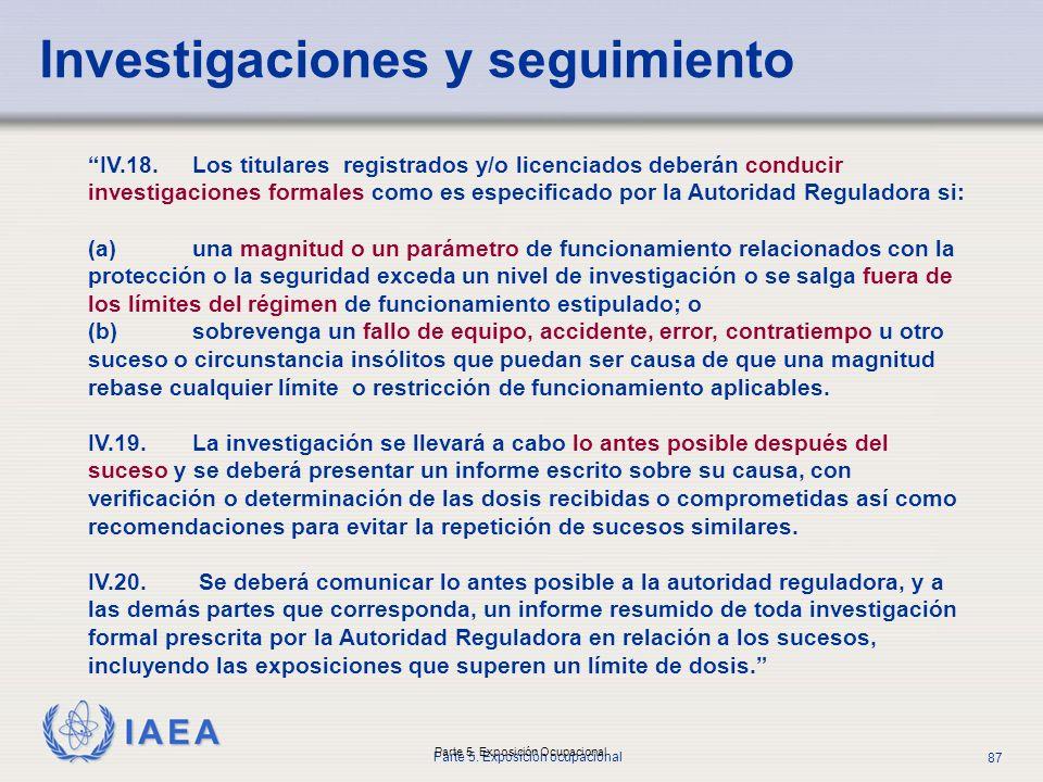 IAEA Parte 5. Exposición ocupacional 87 Parte 5. Exposición Ocupacional Investigaciones y seguimiento IV.18. Los titulares registrados y/o licenciados
