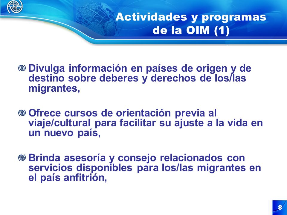 9 Actividades y programas de la OIM (2) Lleva a cabo capacitación vocacional para aumentar destrezas, Organiza/participa en conferencias para intercambiar información sobre políticas de integración, Mejora la imagen de los/las migrantes usando los medios de prensa,