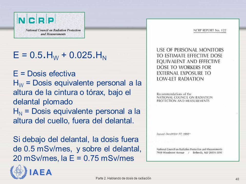 IAEA E = 0.5. H W + 0.025. H N E = Dosis efectiva H W = Dosis equivalente personal a la altura de la cintura o tórax, bajo el delantal plomado H N = D