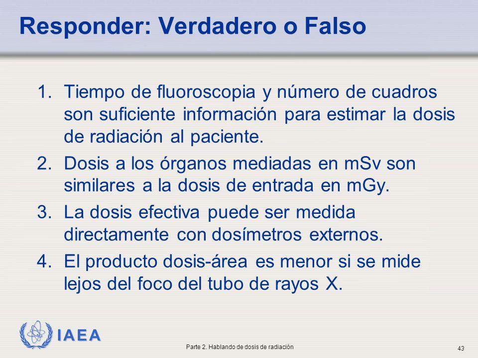 IAEA Responder: Verdadero o Falso 1.Tiempo de fluoroscopia y número de cuadros son suficiente información para estimar la dosis de radiación al pacien