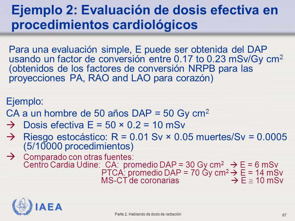 IAEA Para una evaluación simple, E puede ser obtenida del DAP usando un factor de conversión entre 0.17 to 0.23 mSv/Gy cm 2 (obtenidos de los factores
