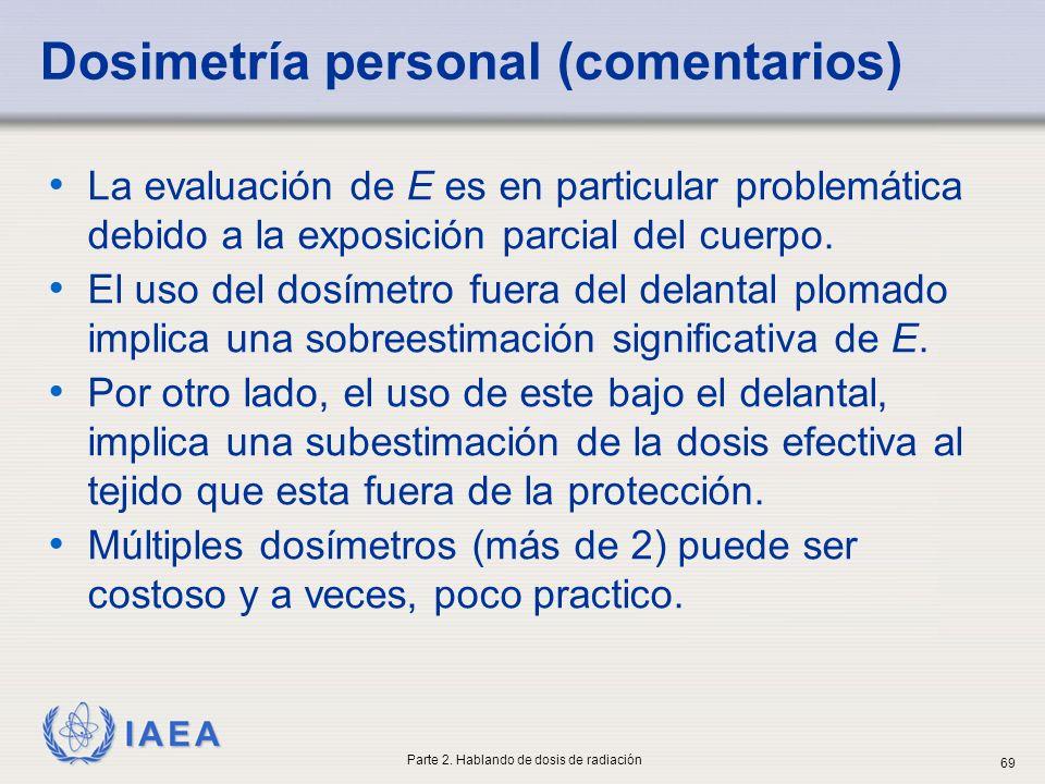 IAEA Dosimetría personal (comentarios) La evaluación de E es en particular problemática debido a la exposición parcial del cuerpo. El uso del dosímetr