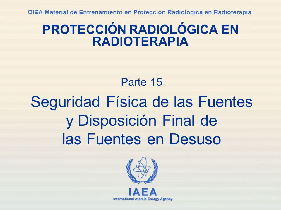 IAEA International Atomic Energy Agency OIEA Material de Entrenamiento en Protección Radiológica en Radioterapia PROTECCIÓN RADIOLÓGICA EN RADIOTERAPI