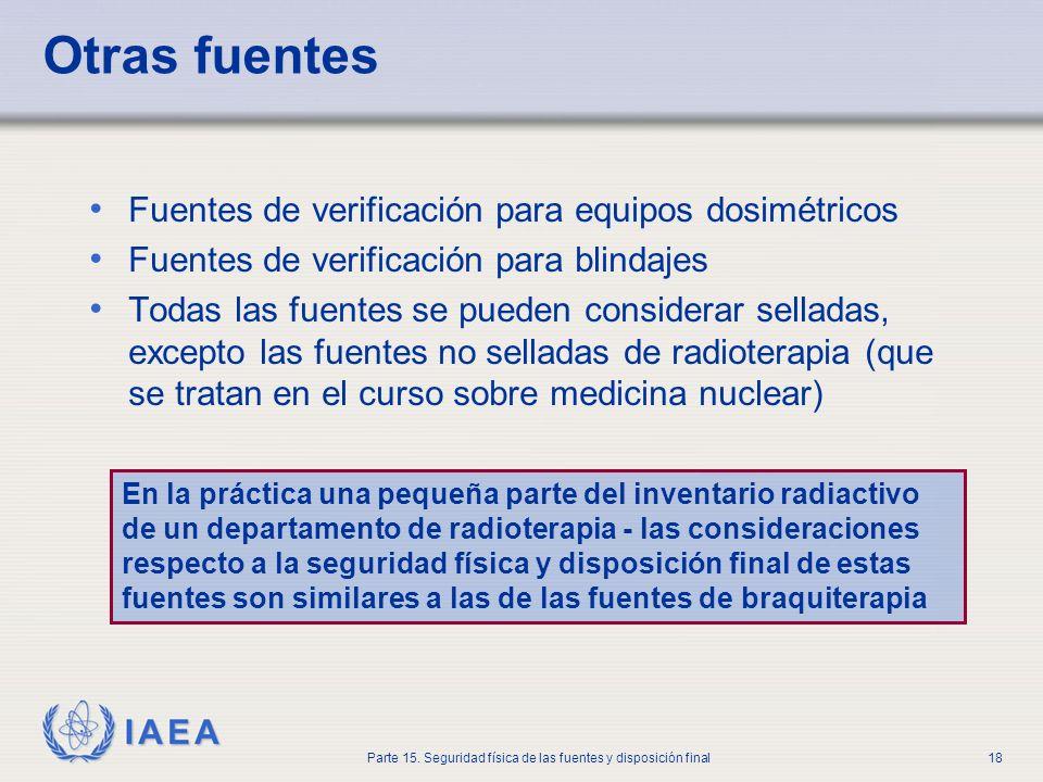 IAEA Parte 15. Seguridad física de las fuentes y disposición final18 Otras fuentes Fuentes de verificación para equipos dosimétricos Fuentes de verifi