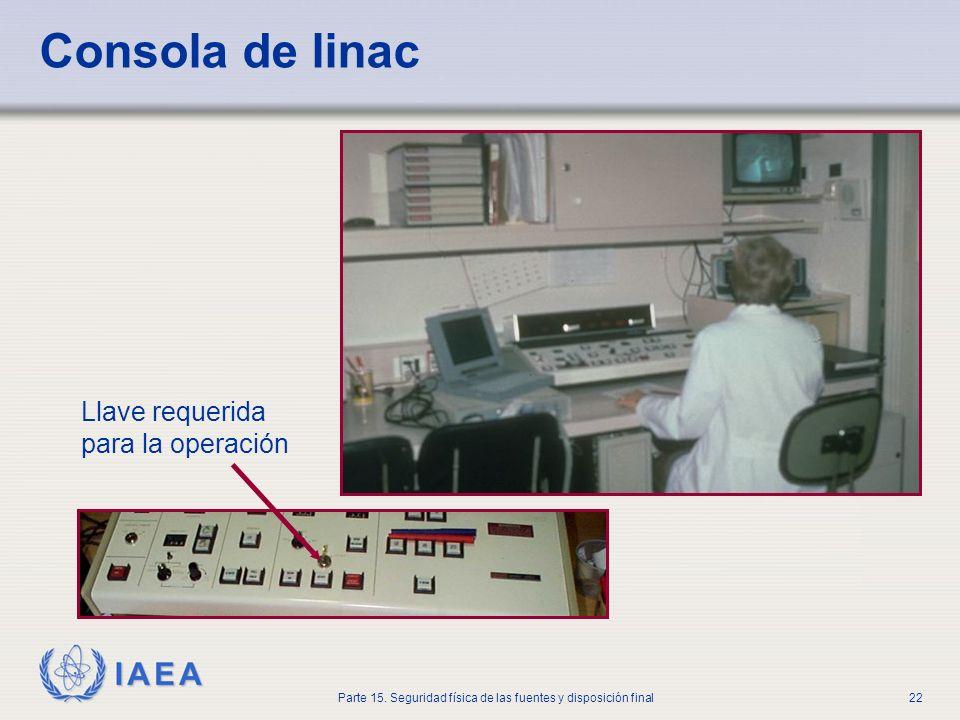 IAEA Parte 15. Seguridad física de las fuentes y disposición final22 Consola de linac Llave requerida para la operación