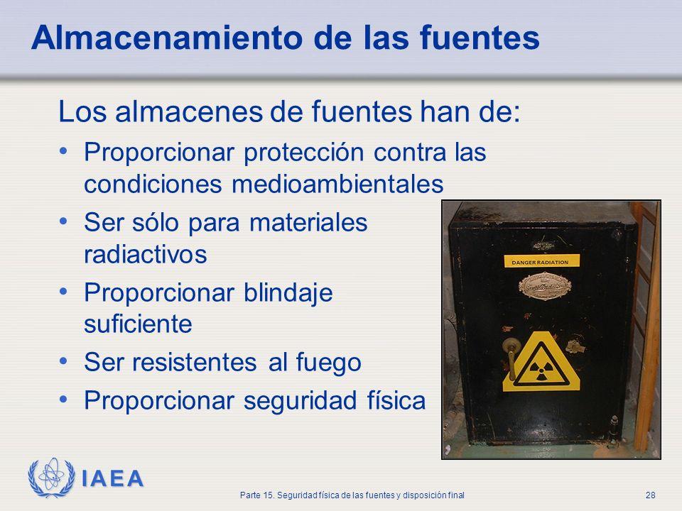 IAEA Parte 15. Seguridad física de las fuentes y disposición final28 Almacenamiento de las fuentes Los almacenes de fuentes han de: Proporcionar prote