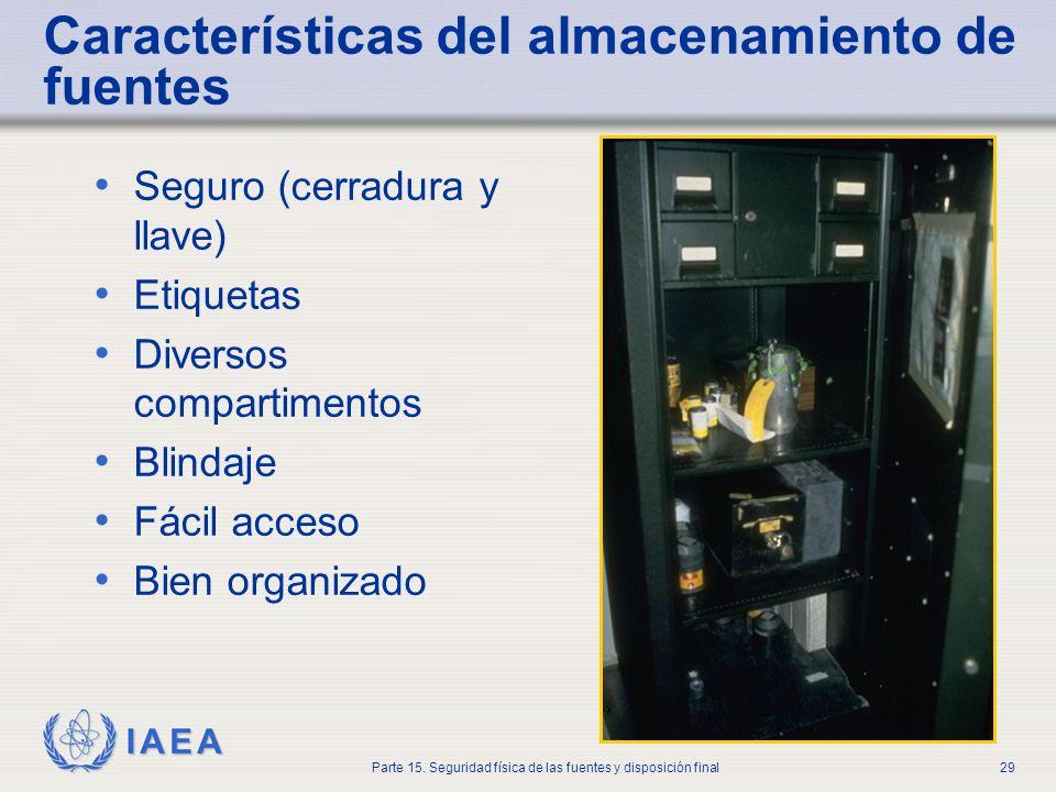 IAEA Parte 15. Seguridad física de las fuentes y disposición final29 Características del almacenamiento de fuentes Seguro (cerradura y llave) Etiqueta