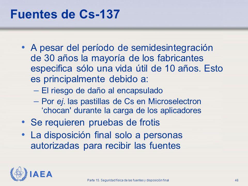 IAEA Parte 15. Seguridad física de las fuentes y disposición final48 Fuentes de Cs-137 A pesar del período de semidesintegración de 30 años la mayoría