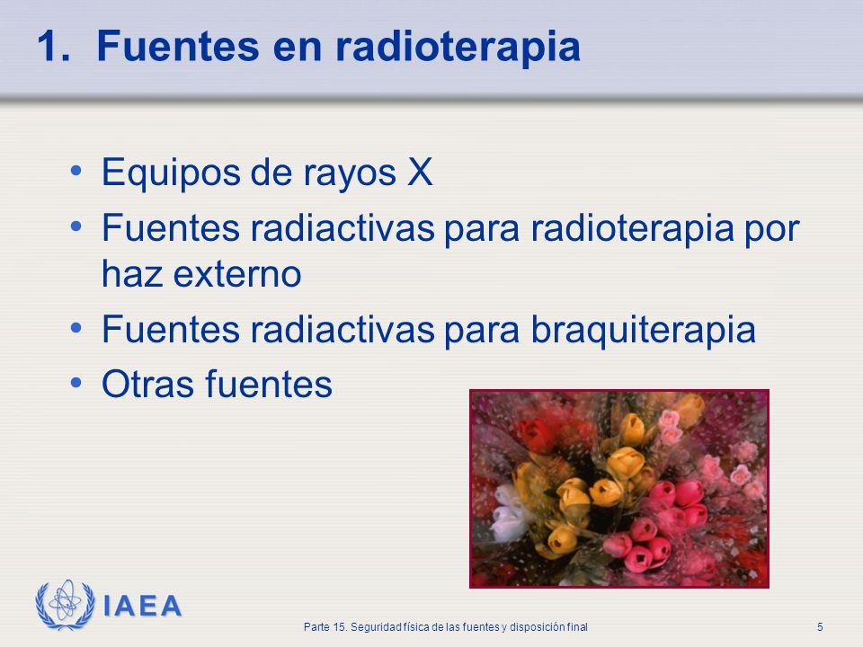 IAEA Parte 15. Seguridad física de las fuentes y disposición final5 1. Fuentes en radioterapia Equipos de rayos X Fuentes radiactivas para radioterapi