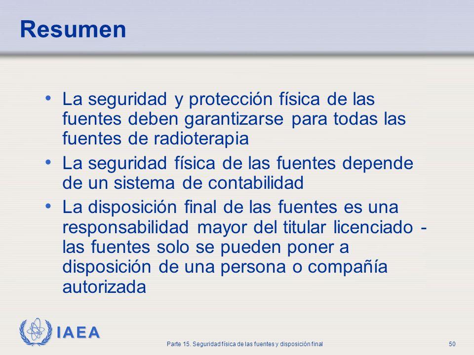 IAEA Parte 15. Seguridad física de las fuentes y disposición final50 Resumen La seguridad y protección física de las fuentes deben garantizarse para t