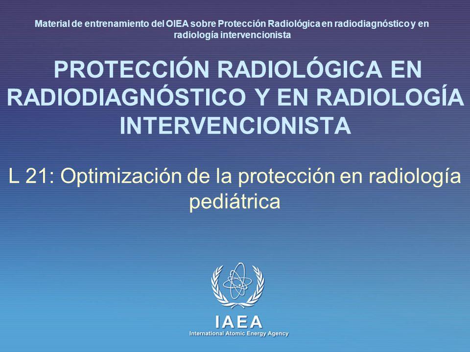 IAEA International Atomic Energy Agency PROTECCIÓN RADIOLÓGICA EN RADIODIAGNÓSTICO Y EN RADIOLOGÍA INTERVENCIONISTA L 21: Optimización de la protecció