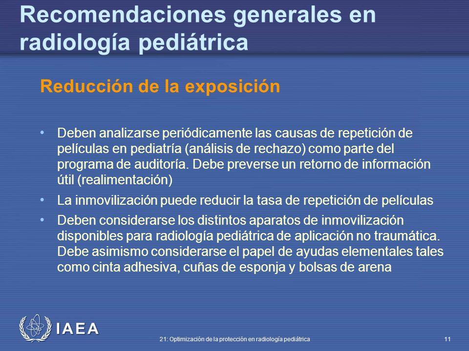 IAEA 21: Optimización de la protección en radiología pediátrica 11 Reducción de la exposición Deben analizarse periódicamente las causas de repetición de películas en pediatría (análisis de rechazo) como parte del programa de auditoría.