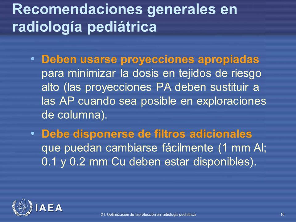 IAEA 21: Optimización de la protección en radiología pediátrica 16 Deben usarse proyecciones apropiadas para minimizar la dosis en tejidos de riesgo alto (las proyecciones PA deben sustituir a las AP cuando sea posible en exploraciones de columna).