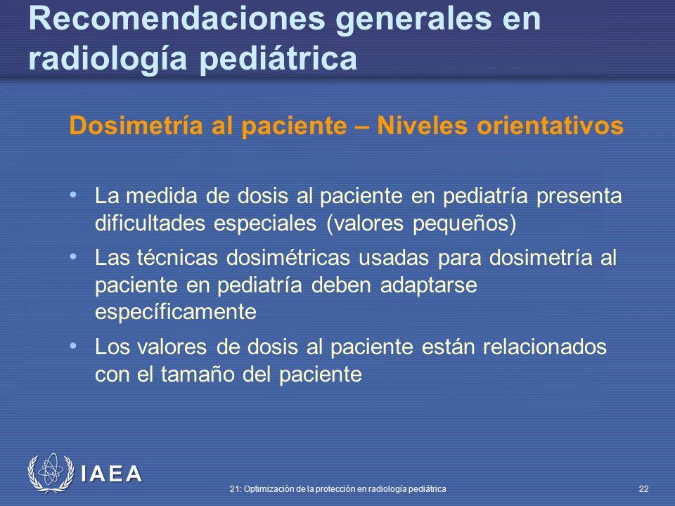 IAEA 21: Optimización de la protección en radiología pediátrica 22 Dosimetría al paciente – Niveles orientativos La medida de dosis al paciente en ped