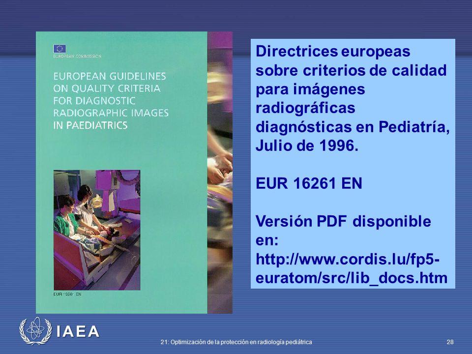 IAEA 21: Optimización de la protección en radiología pediátrica 28 Directrices europeas sobre criterios de calidad para imágenes radiográficas diagnósticas en Pediatría, Julio de 1996.