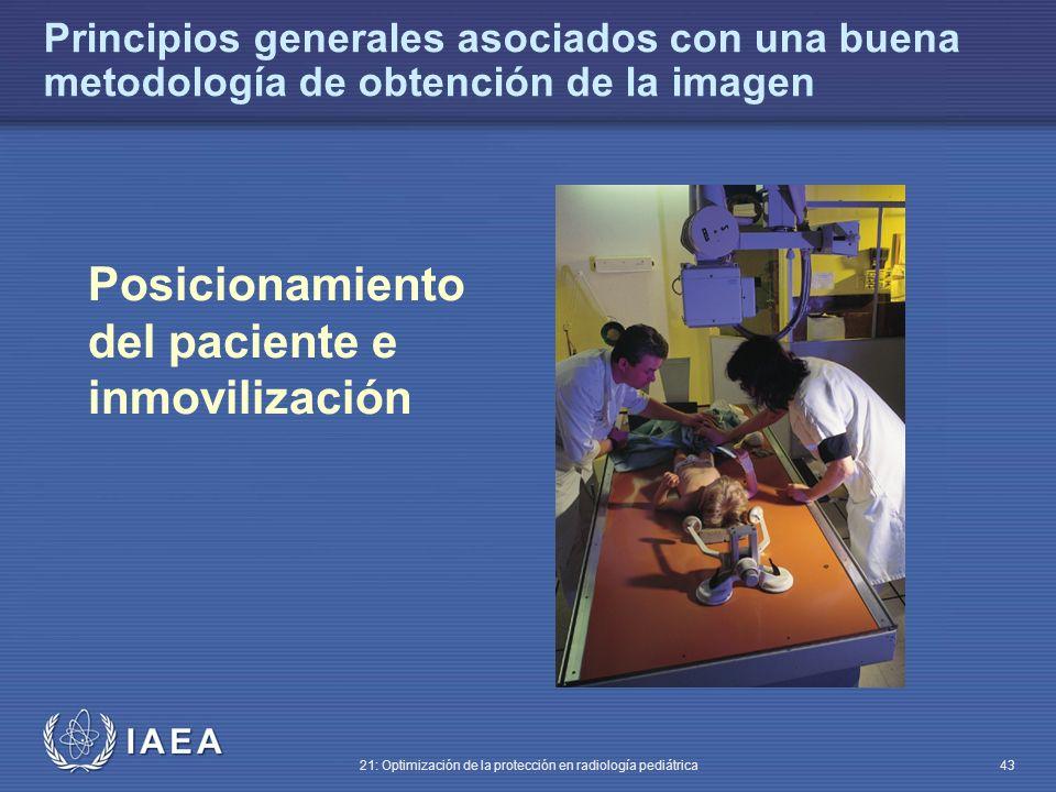 IAEA 21: Optimización de la protección en radiología pediátrica 43 Posicionamiento del paciente e inmovilización Principios generales asociados con una buena metodología de obtención de la imagen