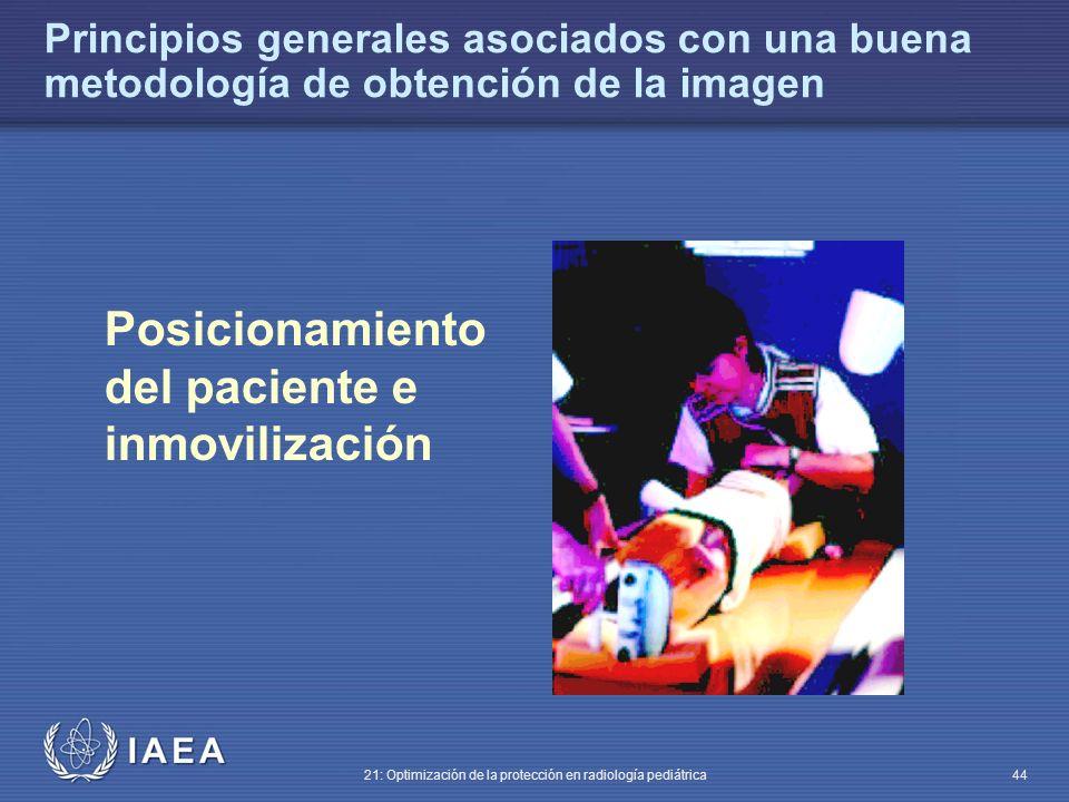 IAEA 21: Optimización de la protección en radiología pediátrica 44 Posicionamiento del paciente e inmovilización Principios generales asociados con una buena metodología de obtención de la imagen