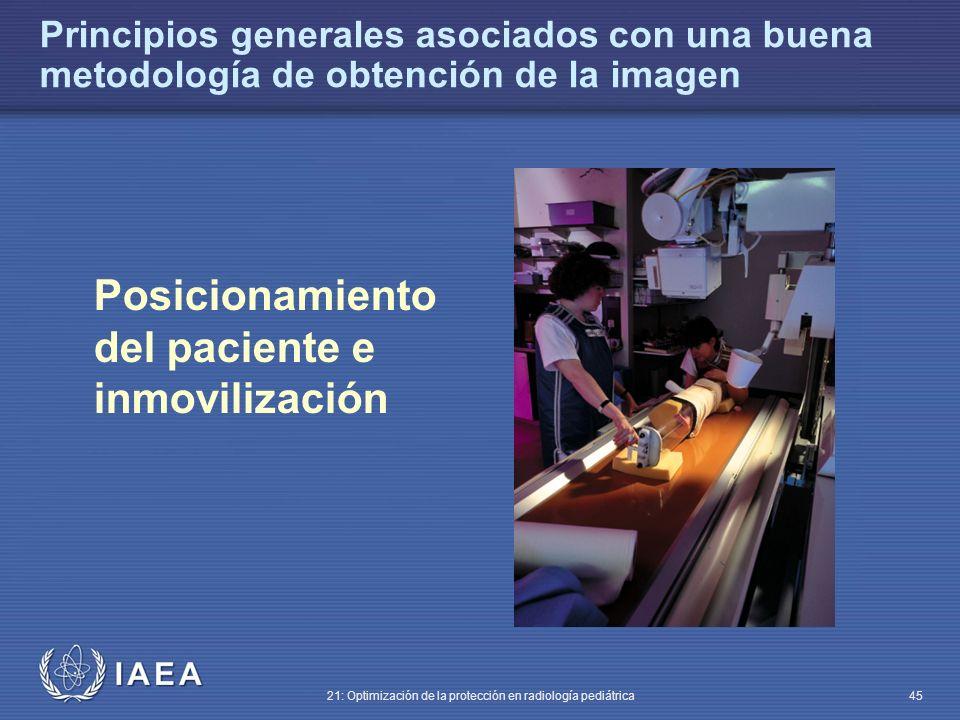 IAEA 21: Optimización de la protección en radiología pediátrica 45 Posicionamiento del paciente e inmovilización Principios generales asociados con una buena metodología de obtención de la imagen