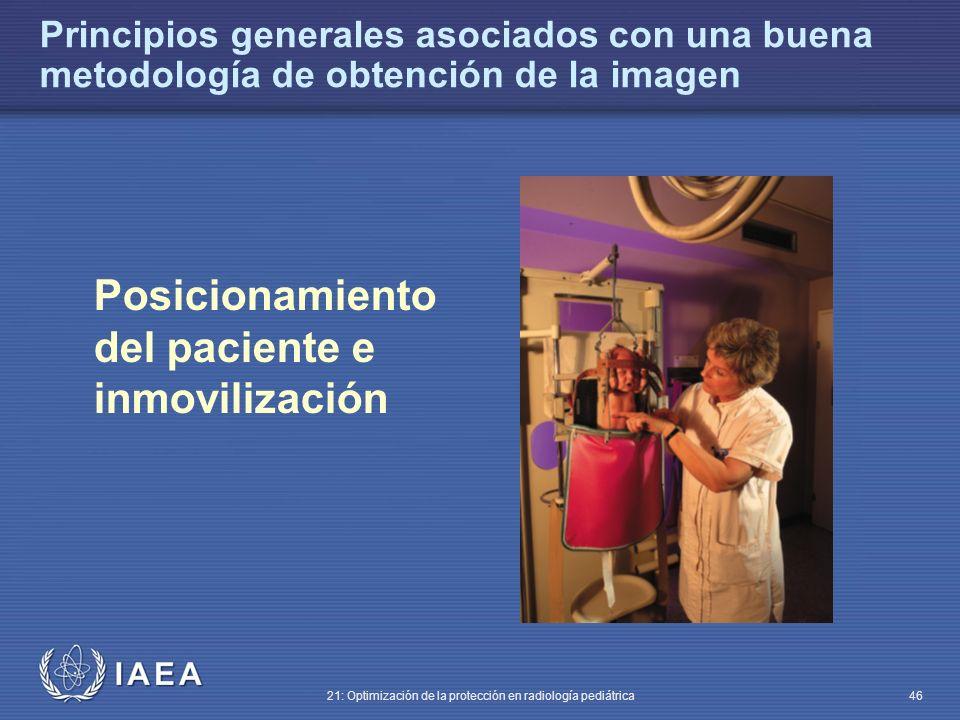 IAEA 21: Optimización de la protección en radiología pediátrica 46 Posicionamiento del paciente e inmovilización Principios generales asociados con una buena metodología de obtención de la imagen